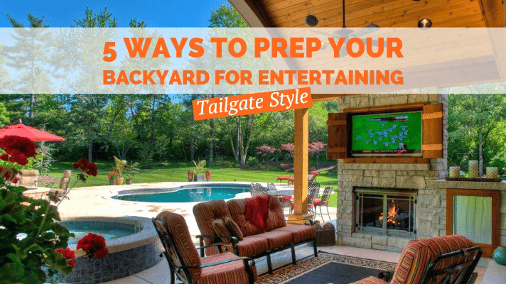 5 ways to prep your backyard for entertaining: Tailgate style